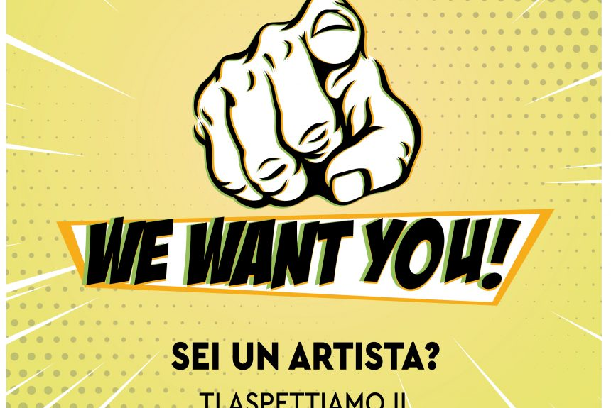We Want You – Sei un artista? Ti stiamo cercando!